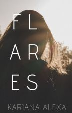 F L A R E S by WritewithYellow