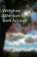 Wtihdraw Ethereum To Bank Account by hafizajmal123