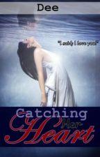 Catching Her Heart by MademoiselleDee