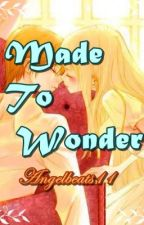 Made To Wonder (HIATUS) by angelbeats11