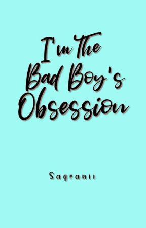 I'm The Bad Boy's Obsession  by Sayranii