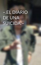 ~.EL DIARIO DE UNA SUICIDA.~ by 5seconds_of_coffee