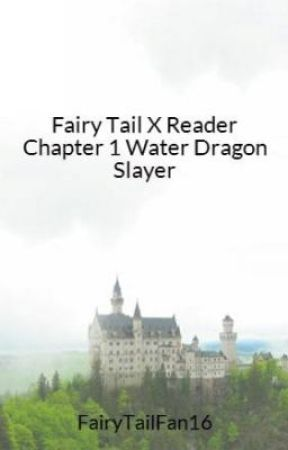 Fairy Tail X Reader Water Dragon Slayer - Fairy Tail X Reader