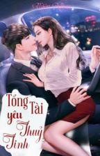 [ H21+ ] TỔNG TÀI YÊU THUỶ TINH - Thiên Nhan.  by TrinhTran1202