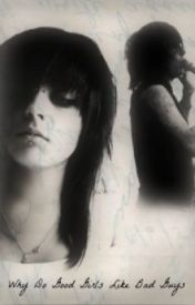 Why Do Good Girls Like Bad Guys? (Ronnie Radke Fanfic) (Completed) by Vergessene