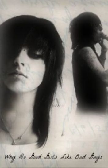 Why Do Good Girls Like Bad Guys? (Ronnie Radke Fanfic) (Completed)