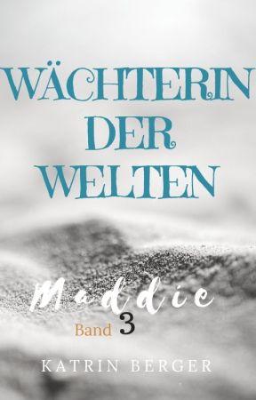Maddie 3 - Wächterin der Welten by KatrinBerger1
