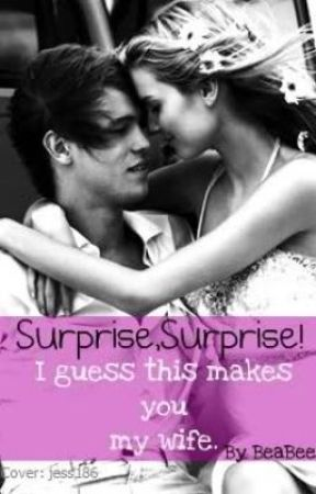 Surprise, Surprise! I guess this makes you my wife.-ON HOLD by BeaBee