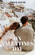 On Valentines Day (One Shot) by MinieMendz