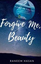Forgive Me, Beauty  by FreedomHasan