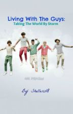 Living With The Guys: Taking The World By Storm(One Direction Fan Fiction) by Shellers18