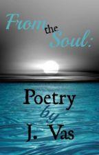 From The Soul: Poetry By J. Vas by Jaayvas