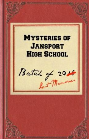 [Book 4] Mysteries of Jansport High School: Batch of 20 Lost Memories || WILL BE EDITED by DJwellz