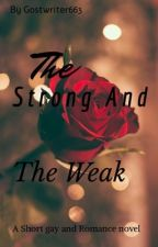 The Strong and The weak  by Gostwriter663