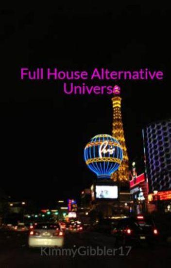 full house alternative universe kimmygibbler17 wattpad