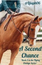 A second chance ~ Book 2 in the Flying Change series~ by Lilaph06