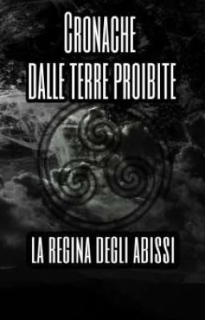 CRONACHE DALLE TERRE PROIBITE - La regina degli abissi. by MatteoOrlati