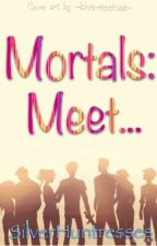 Mortals: Meet... by SilverHuntresses