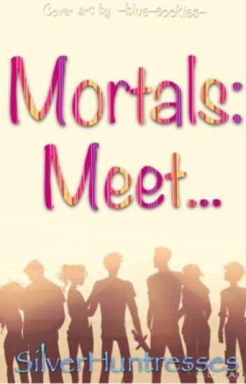 Mortals: Meet...