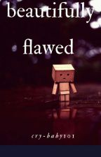 beautifully flawed by Cry-baby101