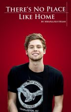 There's No Place Like Home || Luke Hemmings FF by MrsAllAustrian