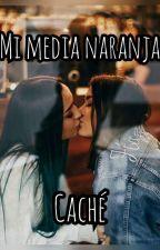 Mi media naranja (caché) by MiaOfCache21999
