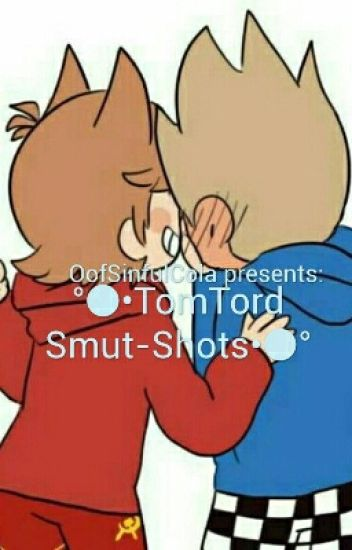 ○•TomTord Smut-Shots•○° (SLOW UPDATES) - 「EddTord」 - Wattpad