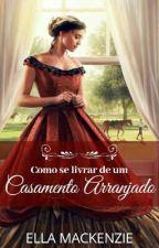 Como Se Livrar De Um Casamento Arranjado (DISPONÍVEL NA AMAZON) by autoraellamackenzie