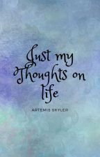 Just thoughts on my life by ArtemisSkyler1