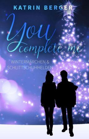 You complete me 2 - Wintermärchen & Schlittschuhhelden by KatrinBerger1