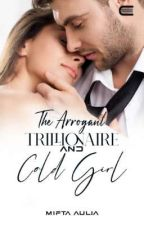 The Arrogant Trillionaire and Cold Girl by MiftaAulia616