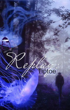 Replay: Tiptoe | BOOK 3 by renesmeewolfe