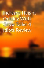 Increase Height Quickly With Grow Taller 4 Idiots Review by spydog9