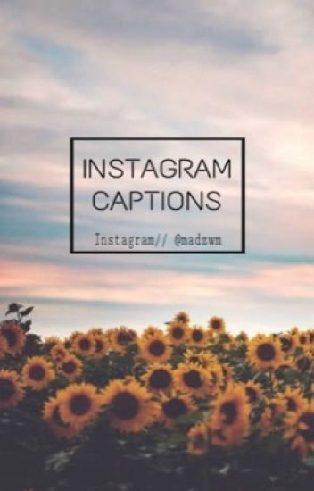 INSTAGRAM CAPTIONS - Madyson Walker-Mclaren - Wattpad