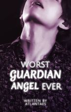 Worst Guardian Angel Ever ✔ by Atlantaes