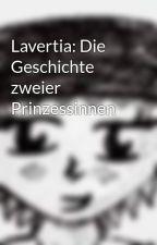 Lavertia: Die Geschichte zweier Prinzessinnen by JazziJ