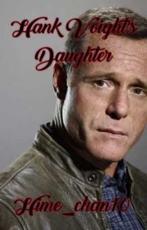 Hank Voight's Daughter [ Chicago PD Fanfic] by Hime_chan10