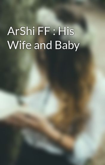 ArShi FF : His Wife and Baby - _Devaki_ - Wattpad