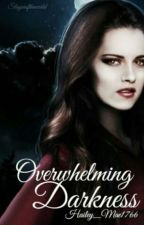 Overwhelming Darkness by Hailey_Mae1766