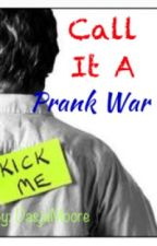 Call It a Prank War by InhalingTheMadness