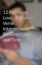 12 Poems of Love,  A Year in Verse : Intersections Between Love and Time. by faizan2399