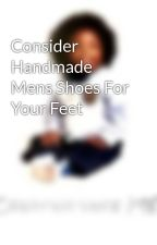 Consider Handmade Mens Shoes For Your Feet by omarbailey1