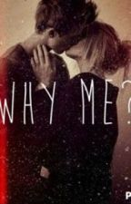 Why me? (Romance novel) by TheToffeeBlog