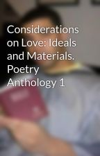 Considerations on Love: Ideals and Materials. Poetry Anthology 1 by faizan2399