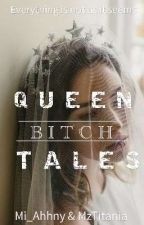 Queen Bitch Tales  by MzTitania