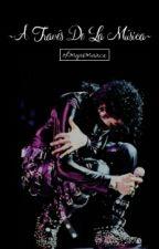 ~A Través De La Música~ (fanfic de Michael Jackson) by ohmyrxmance