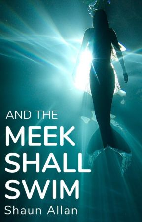 And the Meek Shall Swim by ShaunAllan
