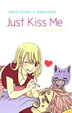Just Kiss Me [Nalu Fanfic] -Completed- by Yana-Chan