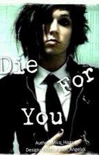 Die For You by xXEchoNightXx