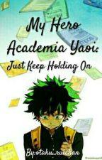 MHA AU Yaoi: Just Keep Holding On (Sick Deku Au) by otaku_ruichan